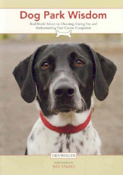 Dog Park Wisdom: Real-world Advice on Choosing, Caring For, and Understanding Your Canine Companion (Paperback)