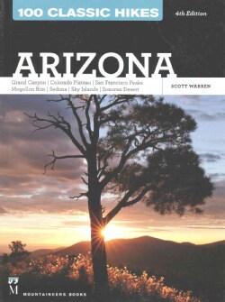 100 Classic Hikes Arizona: Grand Canyon, Colorado Plateau, San Francisco Peaks, Mogollon Rim, Sedona, Sky Islands... (Paperback)