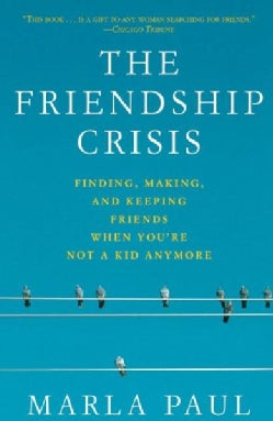 The Friendship Crisis: Finding, Making, And Keeping Friends When You're Not A Kid Anymore (Paperback)
