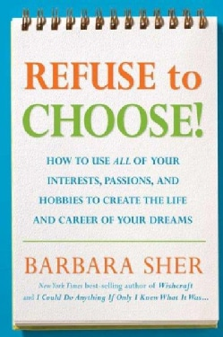 Refuse to Choose!: A Revolutionary Program for Doing Everything That You Love (Paperback)