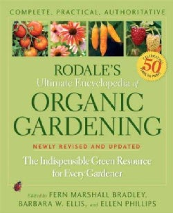 Rodale's Ultimate Encyclopedia of Organic Gardening: The Indispensable Green Resource for Every Gardner (Paperback)