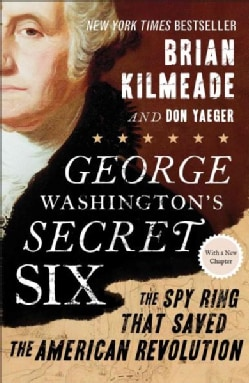 George Washington's Secret Six: The Spy Ring That Saved the American Revolution (Paperback)