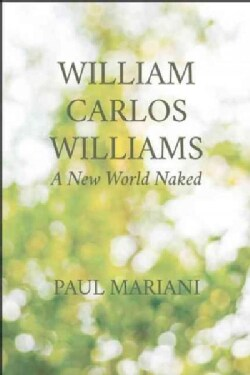 William Carlos Williams: A New World Naked (Paperback)