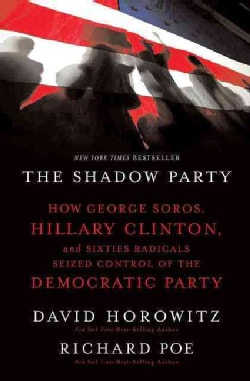 The Shadow Party: How George Soros, Hillary Clinton, and Sixties Radicals Seized Control of the Democratic Party (Paperback)