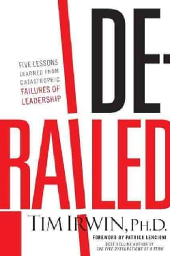 Derailed: Five Lessons Learned from Catastrophic Failures of Leadership (Paperback)