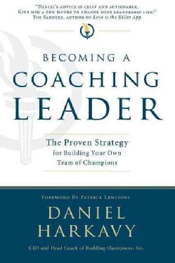 Becoming a Coaching Leader: The Proven System for Building Your Own Team of Champions (Paperback)