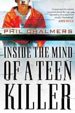 Inside the Mind of a Teen Killer (Paperback)