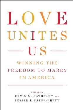 Love Unites Us: Winning the Freedom to Marry in America (Hardcover)