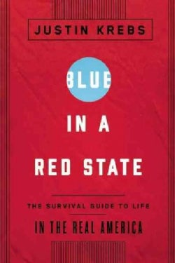 Blue in a Red State: A Survival Guide to Life in the Real America (Hardcover)