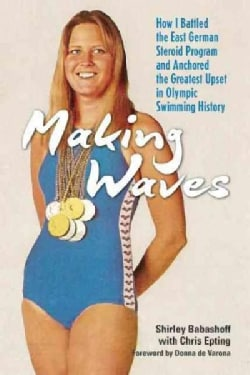 Making Waves: My Journey to Winning Olympic Gold and Defeating the East German Doping Program (Hardcover)