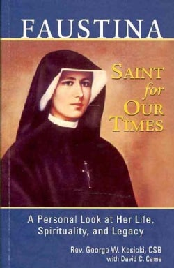 Faustina, A Saint for Our Times: A Personal Look at Her Life, Spirituality, and Legacy (Paperback)