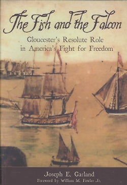 The Fish and the Falcon: Gloucester's Resolute Role in America's Fight for Freedom (Paperback)