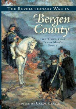 The Revolutionary War in Bergen County: The Times That Tried Men's Souls (Paperback)