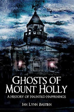 Ghosts of Mount Holly: A History of Haunted Happenings (Paperback)