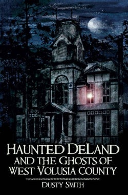 Haunted Deland and the Ghosts of West Volusia County (Paperback)