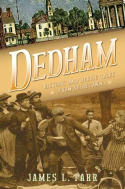 Dedham: Historic and Heroic Tales from Shiretown (Paperback)
