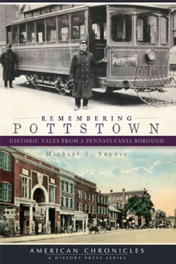 Remembering Pottstown: Historic Tales from a Pennsylvania Borough (Paperback)