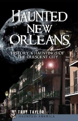 Haunted New Orleans: History & Hauntings of the Crescent City (Paperback)