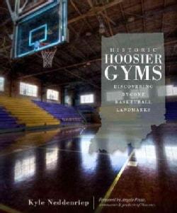 Historic Hoosier Gyms: Discovering Bygone Basketball Landmarks (Paperback)