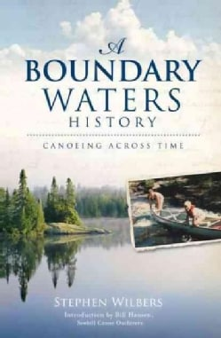 A Boundary Waters History: Canoeing Across Time (Paperback)