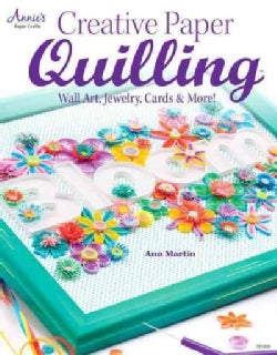 Creative Paper Quilling: Wall Art, Jewelry, Cards & More! (Paperback)