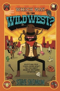 Which Way to the Wild West?: Everything Your Schoolbooks Didn't Tell You About America's Westward Expansion (Paperback)