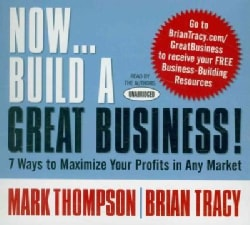 Now...Build a Great Business!: 7 Ways to Maximize Your Profits in Any Market