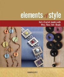 Elements of Style: Knit and Crochet Jewelry With Wire, Fiber, Felt, and Beads (Paperback)