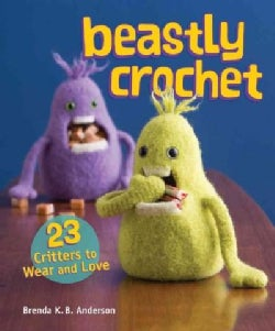 Beastly Crochet: 23 Critters to Wear and Love (Paperback)
