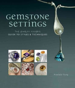 Gemstone Settings: The Jewelry Maker's Guide to Styles & Techniques (Hardcover)
