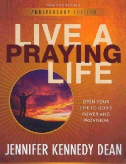 Live a Praying Life: Open Your Life to God's Power and Provision (Paperback)
