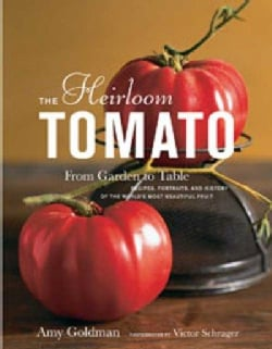 The Heirloom Tomato: From Garden to Table, Recipes, Portraits, and History of the World's Most Beautiful Fruit (Hardcover)