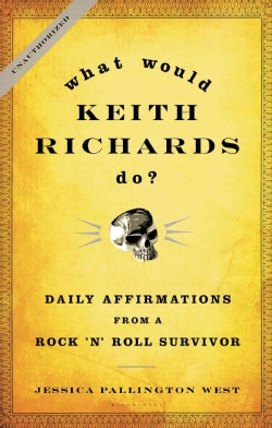 What Would Keith Richards Do?: Daily Affirmations With a Rock 'N' Roll Survivor (Hardcover)