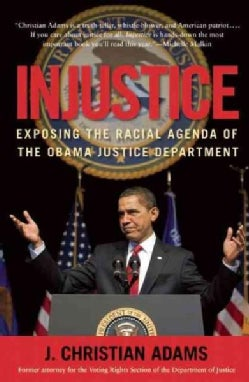 Injustice: Exposing The Racial Agenda Of The Obama Justice Department (Hardcover)