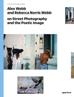 Alex Webb and Rebecca Norris Webb on Street Photography and the Poetic Image (Paperback)