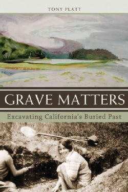 Grave Matters: Excavating California's Buried Past (Paperback)