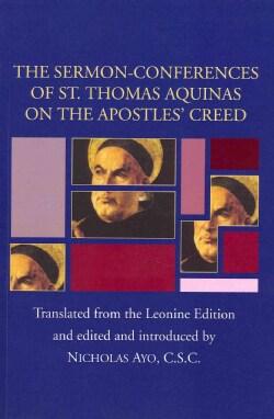 The Sermon-Conferences of St. Thomas Aquinas on the Apostles' Creed (Paperback)
