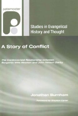 A Story of Conflict: The Controversial Relationship Between Benjamin Wills Newton and John Nelson Darby (Paperback)