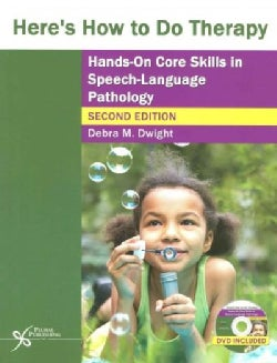 Here's How to Do Therapy: Hands on Core Skills in Speech-Language Pathology
