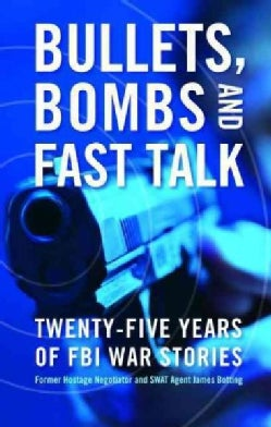Bullets, Bombs, And Fast Talk: Twenty-five Years of FBI War Stories (Hardcover)