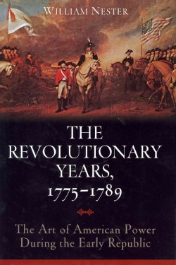 The Revolutionary Years, 1775-1789: The Art of American Power During the Early Republic (Hardcover)