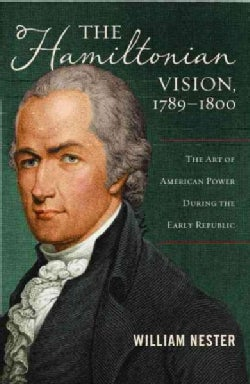 The Hamiltonian Vision, 1789-1800: The Art of American Power During the Early Republic (Hardcover)