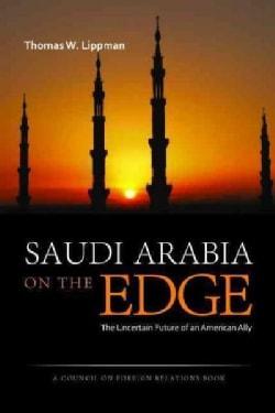 Saudi Arabia on the Edge: The Uncertain Future of an American Ally (Hardcover)