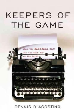 Keepers of the Game: When the Baseball Beat Was the Best Job on the Paper (Hardcover)