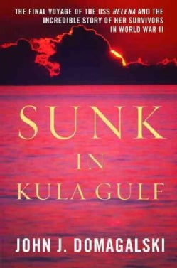 Sunk in Kula Gulf: The Final Voyage of the USS Helena and the Incredible Story of Her Survivors in World War II (Hardcover)
