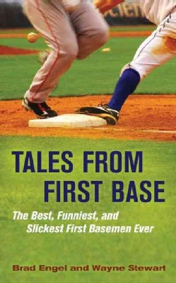 Tales from First Base: The Best, Funniest, and Slickest First Basemen Ever (Hardcover)