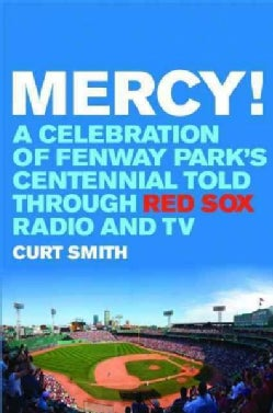 Mercy!: A Celebration of Fenway Park's Centennial Told Through Red Sox Radio and TV (Hardcover)
