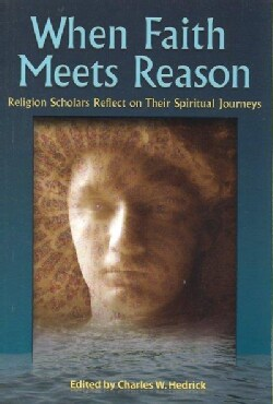 When Faith Meets Reason: Religion Scholars Reflect on Their Spiritual Journeys (Paperback)