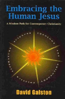 Embracing the Human Jesus: A Wisdom Path for Contemporary Christianity (Paperback)