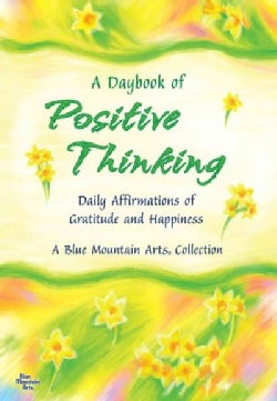 A Daybook of Positive Thinking: Daily Affirmations of Gratitude and Happiness (Paperback)